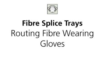 Fibre Splice Trays - Routing fibre onto a tray whilst wearing gloves
